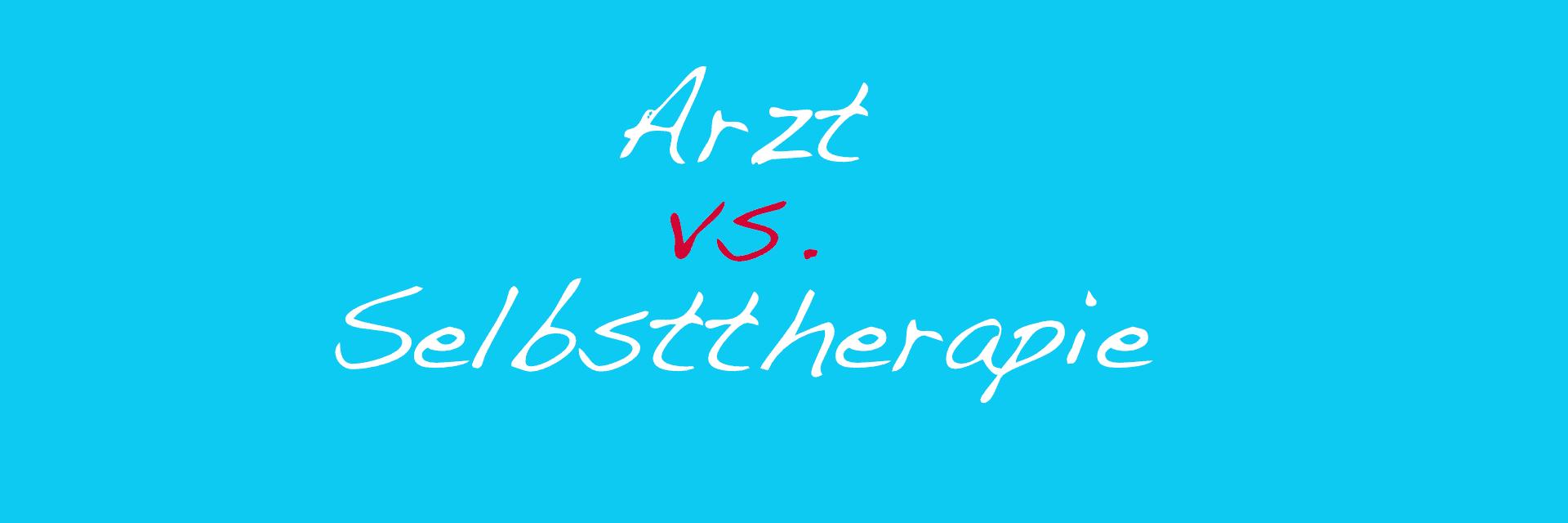 Arzt vs Selbsttherapie